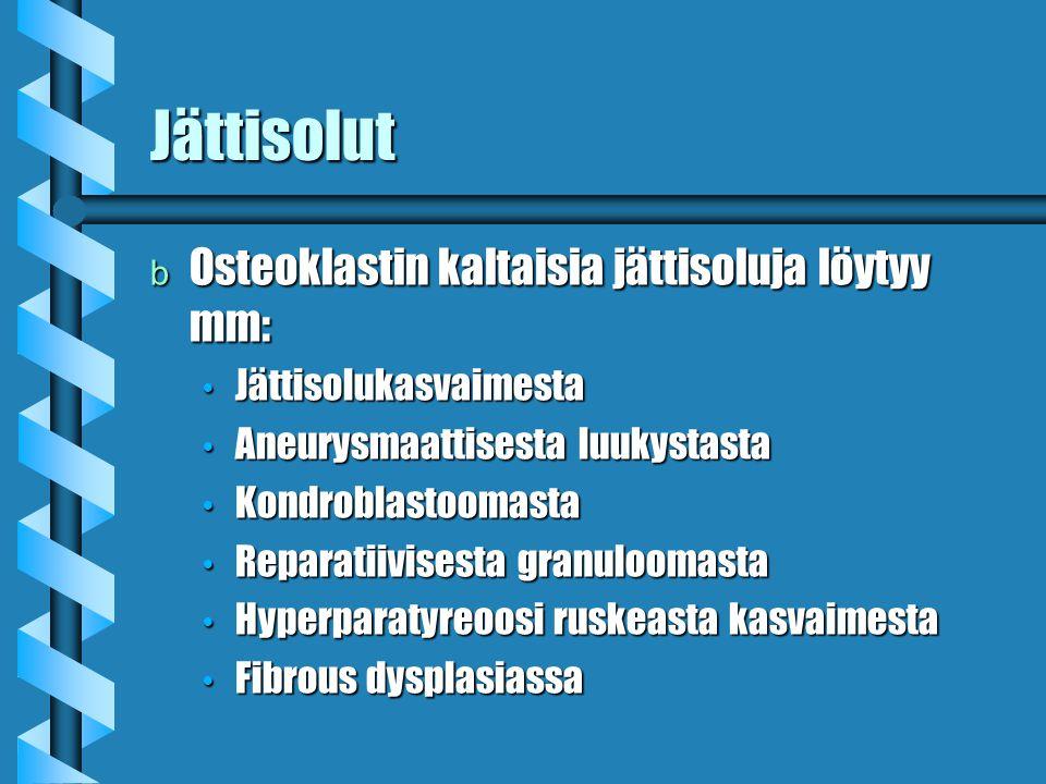 Jättisolut Osteoklastin kaltaisia jättisoluja löytyy mm: