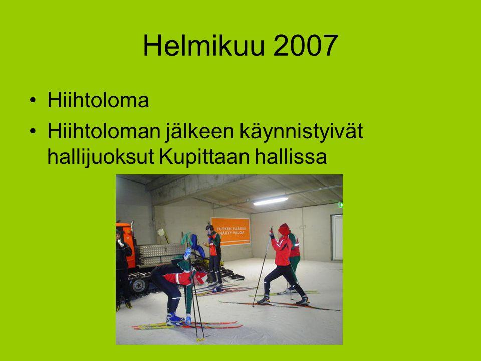 Helmikuu 2007 Hiihtoloma Hiihtoloman jälkeen käynnistyivät hallijuoksut Kupittaan hallissa