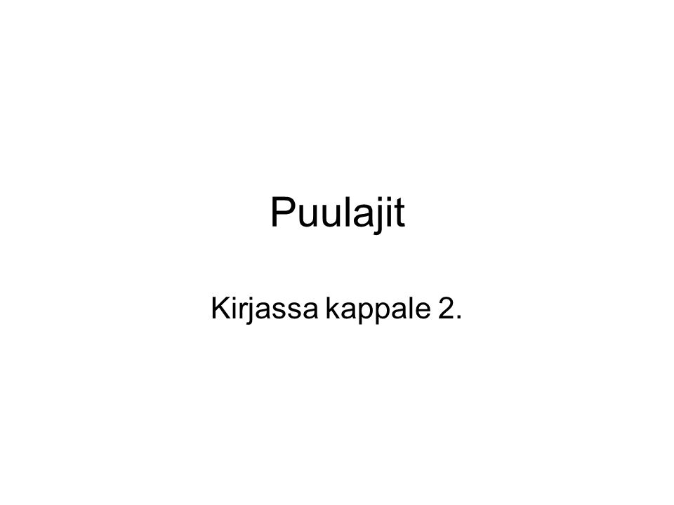 Puulajit Kirjassa kappale 2.