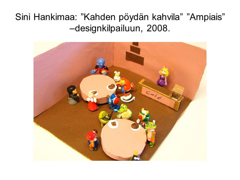 Sini Hankimaa: Kahden pöydän kahvila Ampiais –designkilpailuun, 2008.