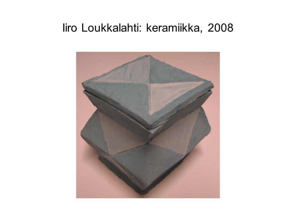 Iiro Loukkalahti: keramiikka, 2008