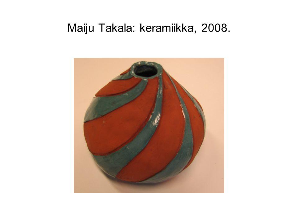 Maiju Takala: keramiikka, 2008.