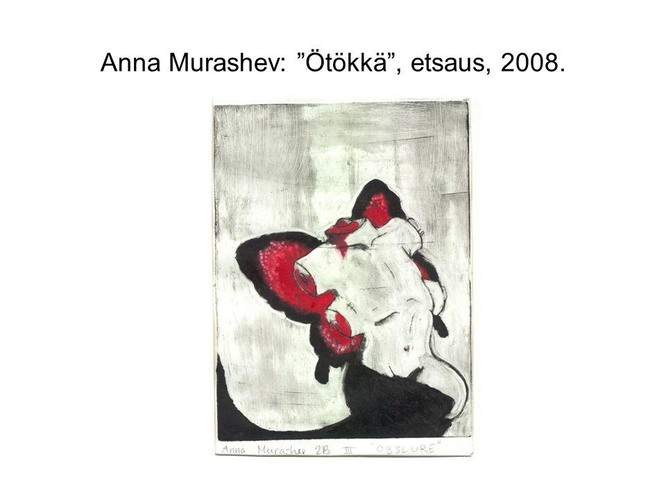 Anna Murashev: Ötökkä , etsaus, 2008.