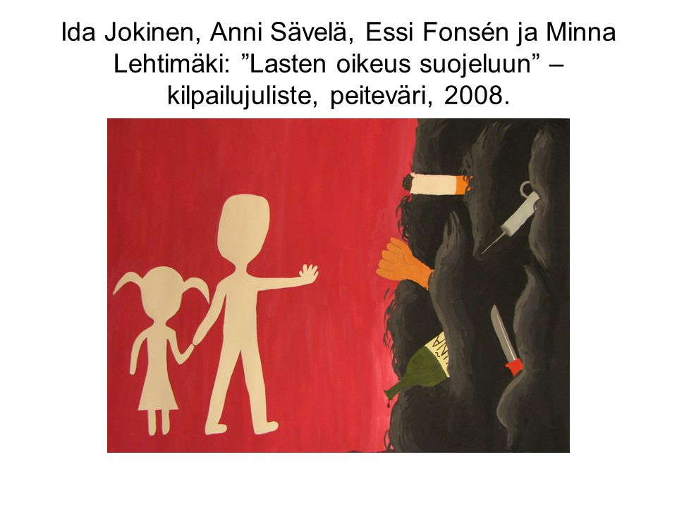 Ida Jokinen, Anni Sävelä, Essi Fonsén ja Minna Lehtimäki: Lasten oikeus suojeluun –kilpailujuliste, peiteväri, 2008.