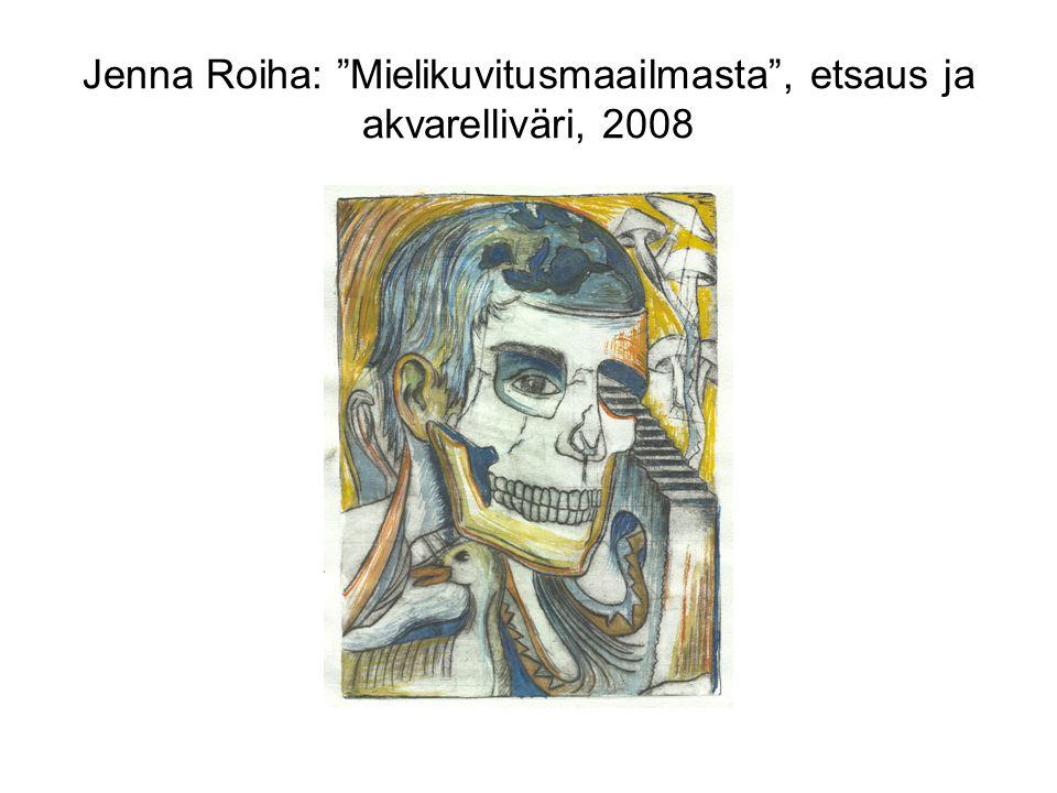 Jenna Roiha: Mielikuvitusmaailmasta , etsaus ja akvarelliväri, 2008