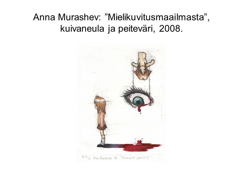 Anna Murashev: Mielikuvitusmaailmasta , kuivaneula ja peiteväri, 2008.