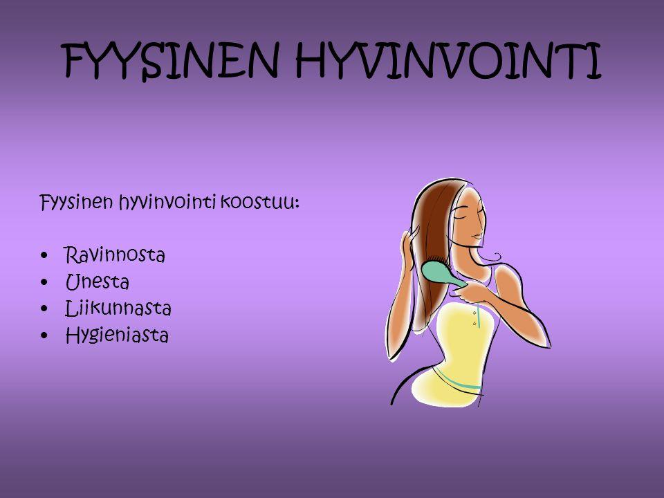 FYYSINEN HYVINVOINTI Fyysinen hyvinvointi koostuu: Ravinnosta Unesta