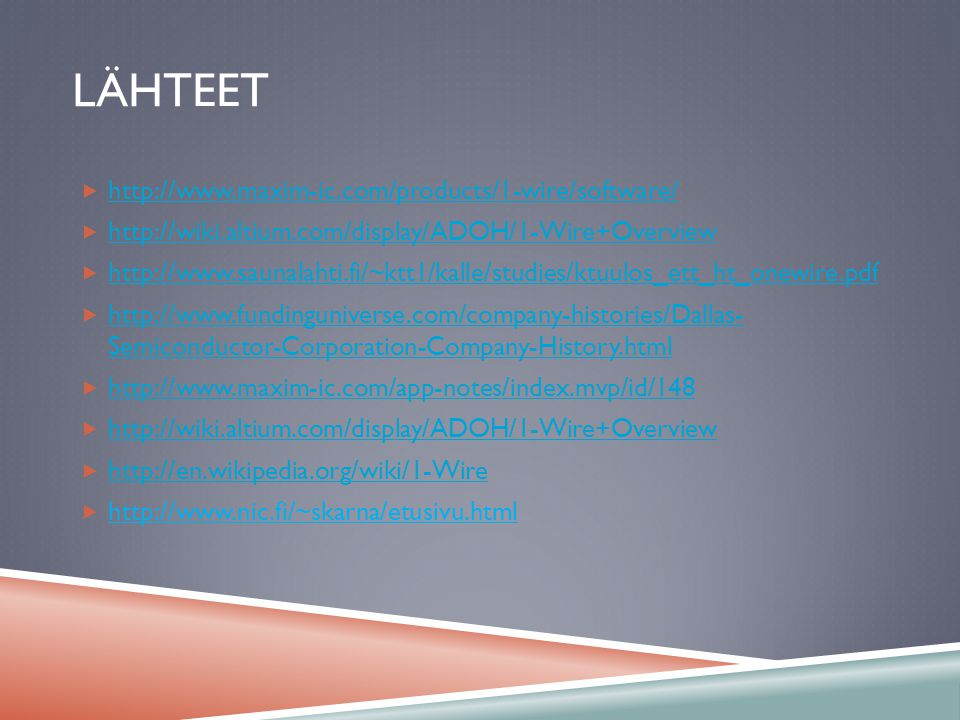 Lähteet http://www.maxim-ic.com/products/1-wire/software/