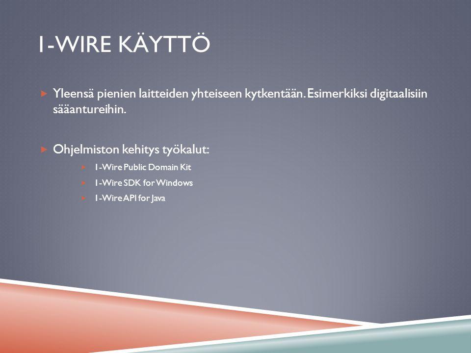 1-WIRE käyttö Yleensä pienien laitteiden yhteiseen kytkentään. Esimerkiksi digitaalisiin sääantureihin.