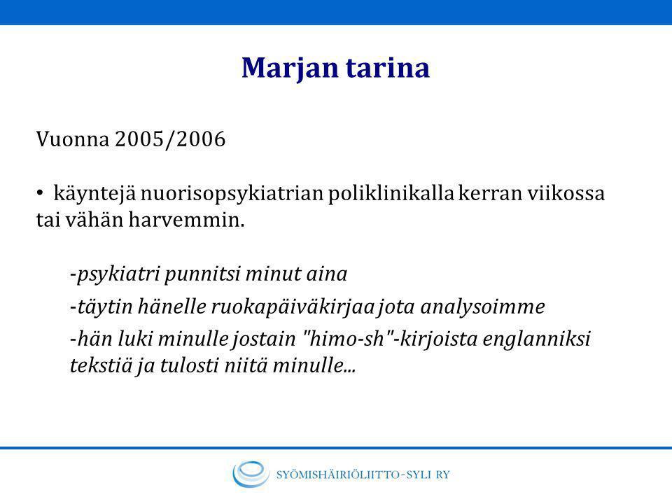Marjan tarina Vuonna 2005/2006. käyntejä nuorisopsykiatrian poliklinikalla kerran viikossa tai vähän harvemmin.
