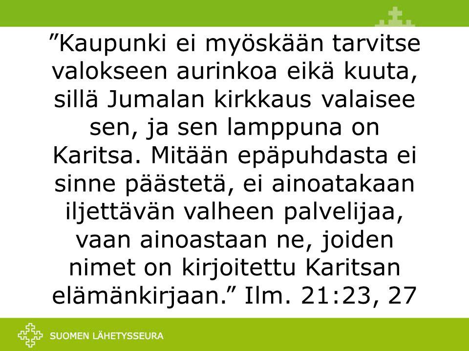 Kaupunki ei myöskään tarvitse valokseen aurinkoa eikä kuuta, sillä Jumalan kirkkaus valaisee sen, ja sen lamppuna on Karitsa.