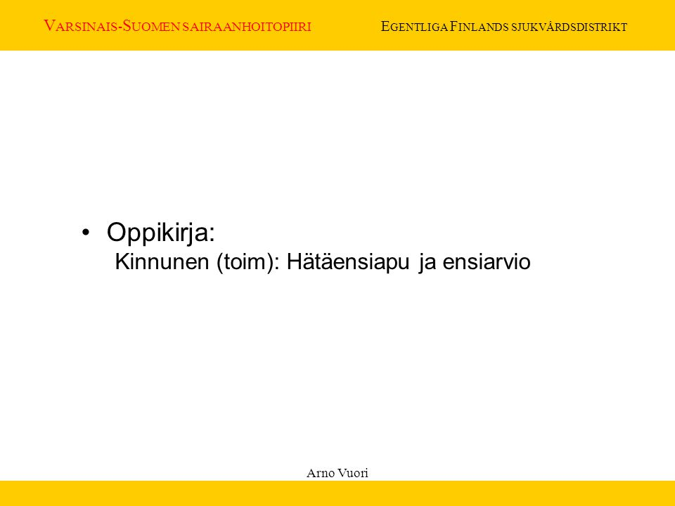 Oppikirja: Kinnunen (toim): Hätäensiapu ja ensiarvio Arno Vuori