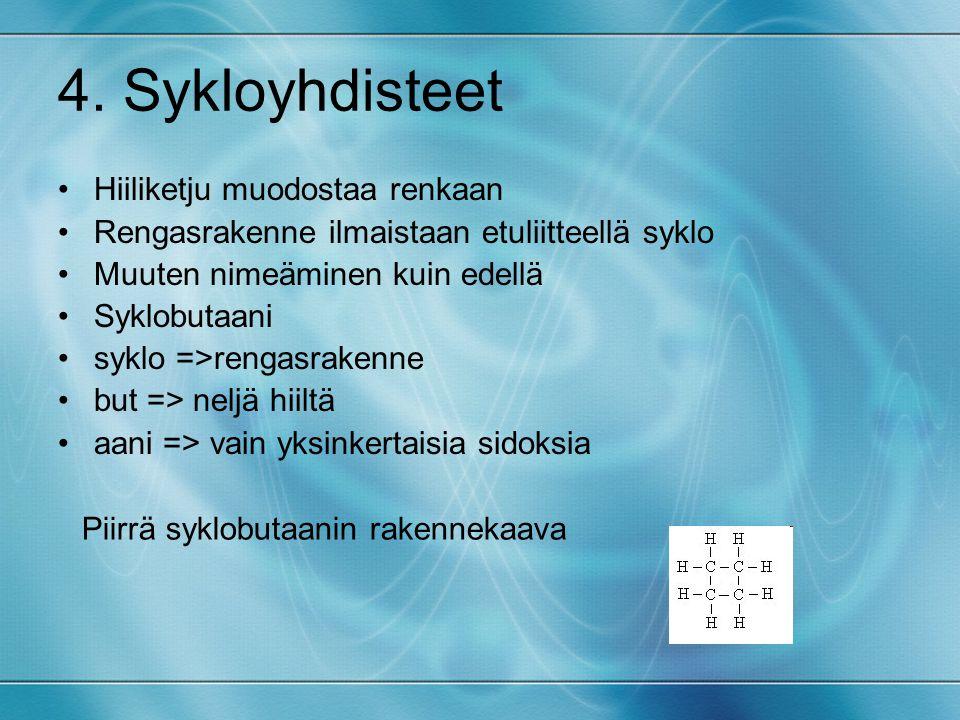 4. Sykloyhdisteet Hiiliketju muodostaa renkaan