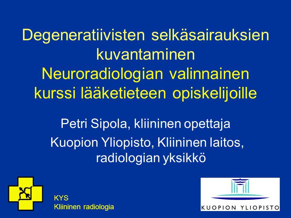 Degeneratiivisten selkäsairauksien kuvantaminen Neuroradiologian valinnainen kurssi lääketieteen opiskelijoille
