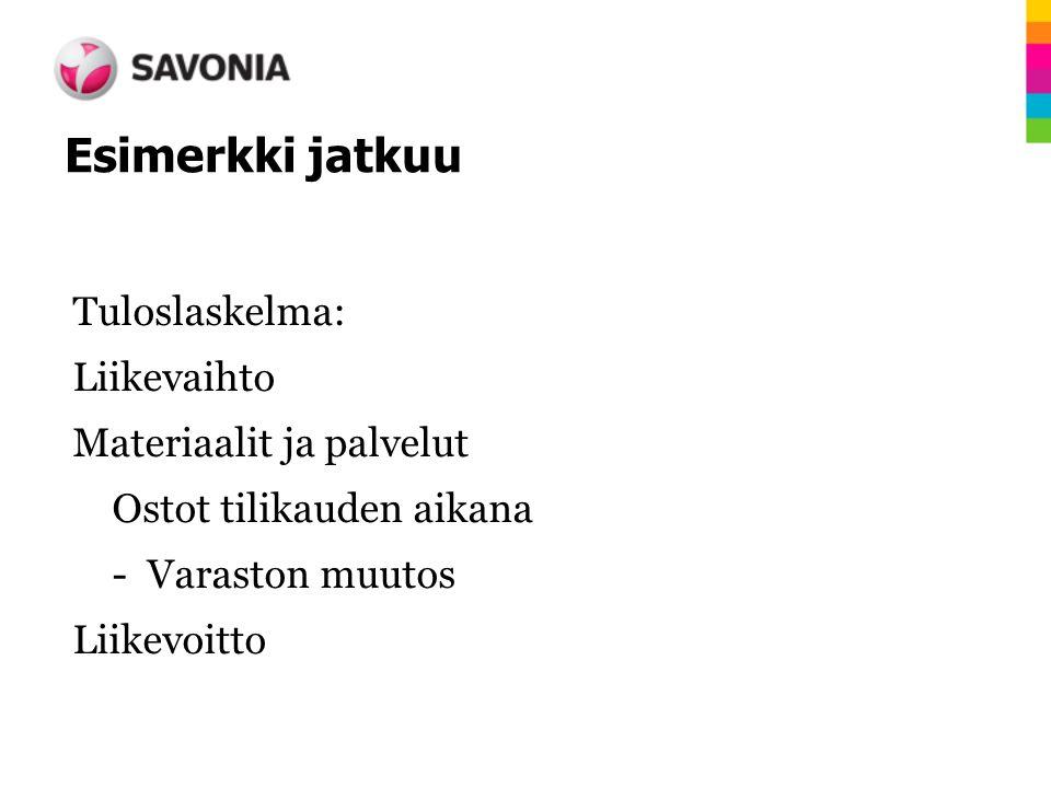 Esimerkki jatkuu Tuloslaskelma: Liikevaihto Materiaalit ja palvelut Ostot tilikauden aikana - Varaston muutos Liikevoitto
