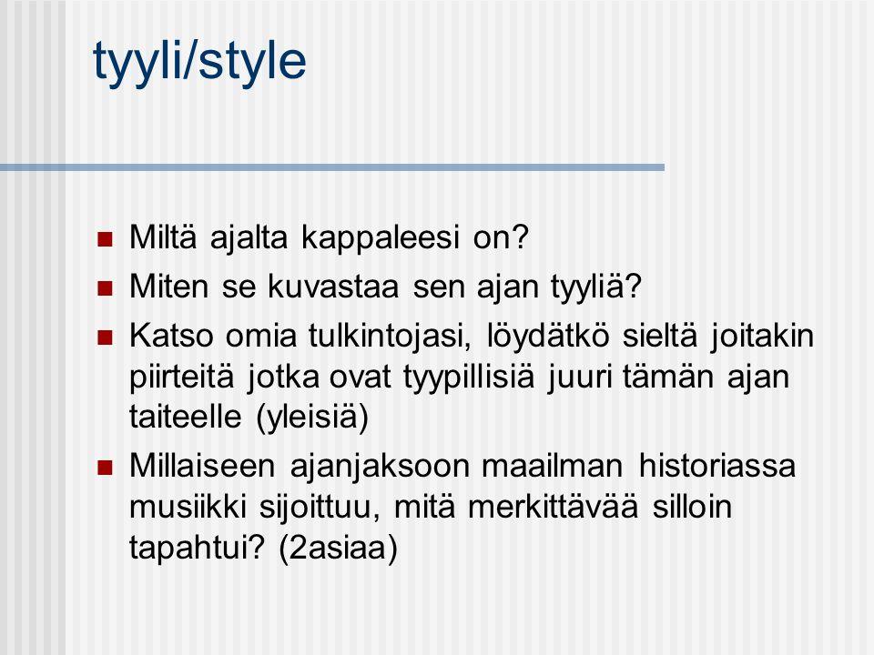 tyyli/style Miltä ajalta kappaleesi on