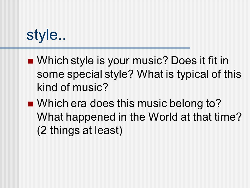 style.. Which style is your music Does it fit in some special style What is typical of this kind of music