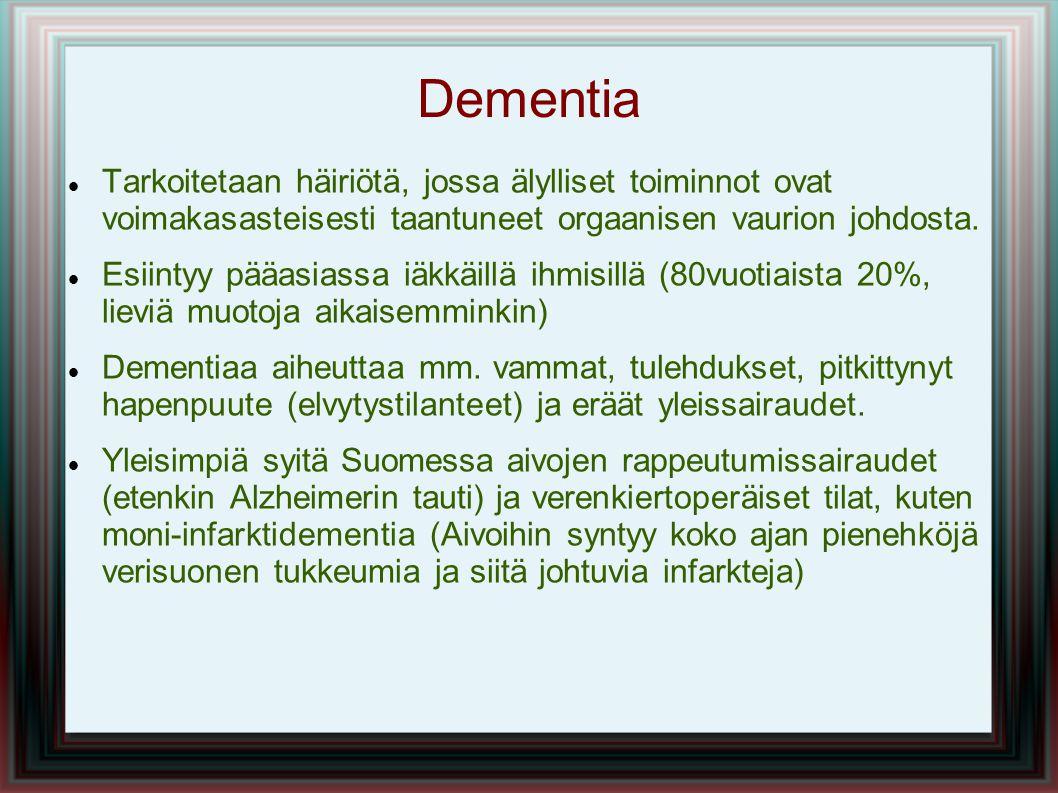 Dementia Tarkoitetaan häiriötä, jossa älylliset toiminnot ovat voimakasasteisesti taantuneet orgaanisen vaurion johdosta.