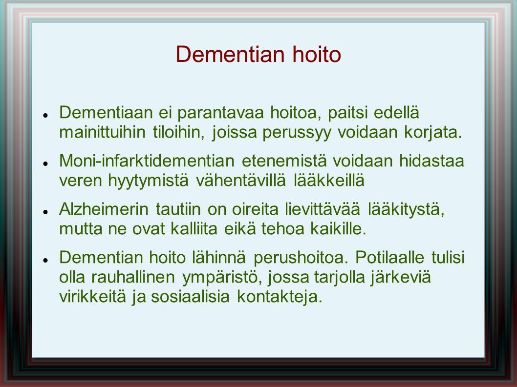 Dementian hoito Dementiaan ei parantavaa hoitoa, paitsi edellä mainittuihin tiloihin, joissa perussyy voidaan korjata.