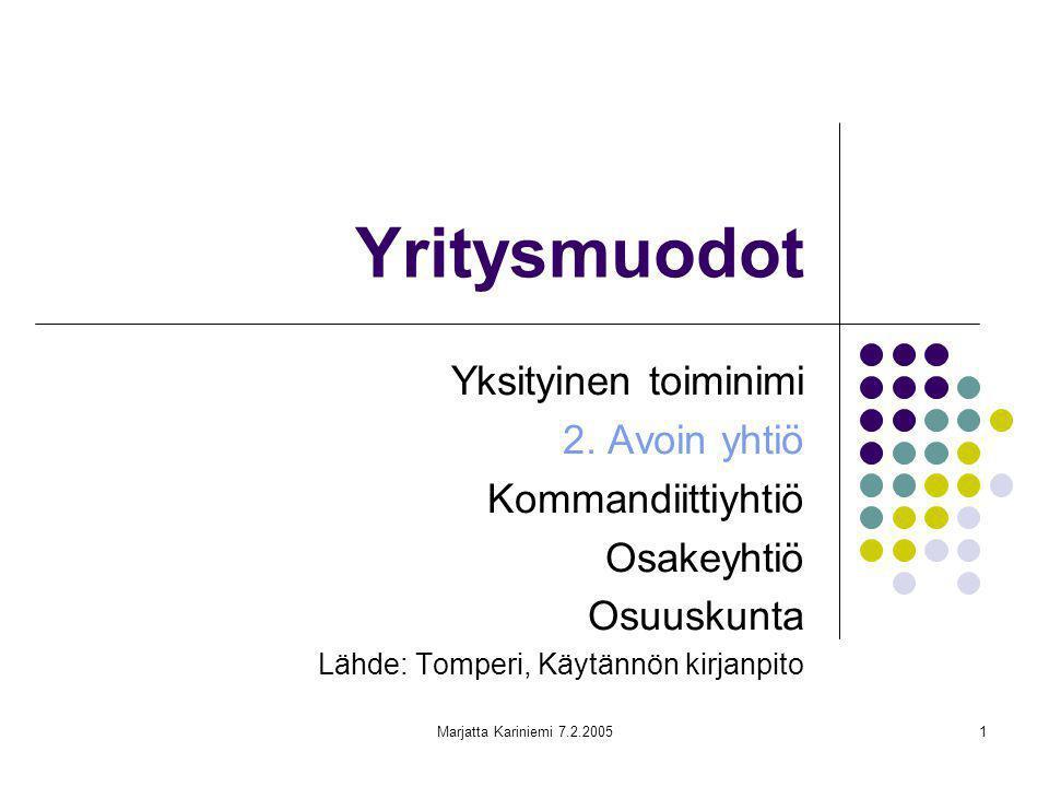 Yritysmuodot Yksityinen toiminimi 2. Avoin yhtiö Kommandiittiyhtiö