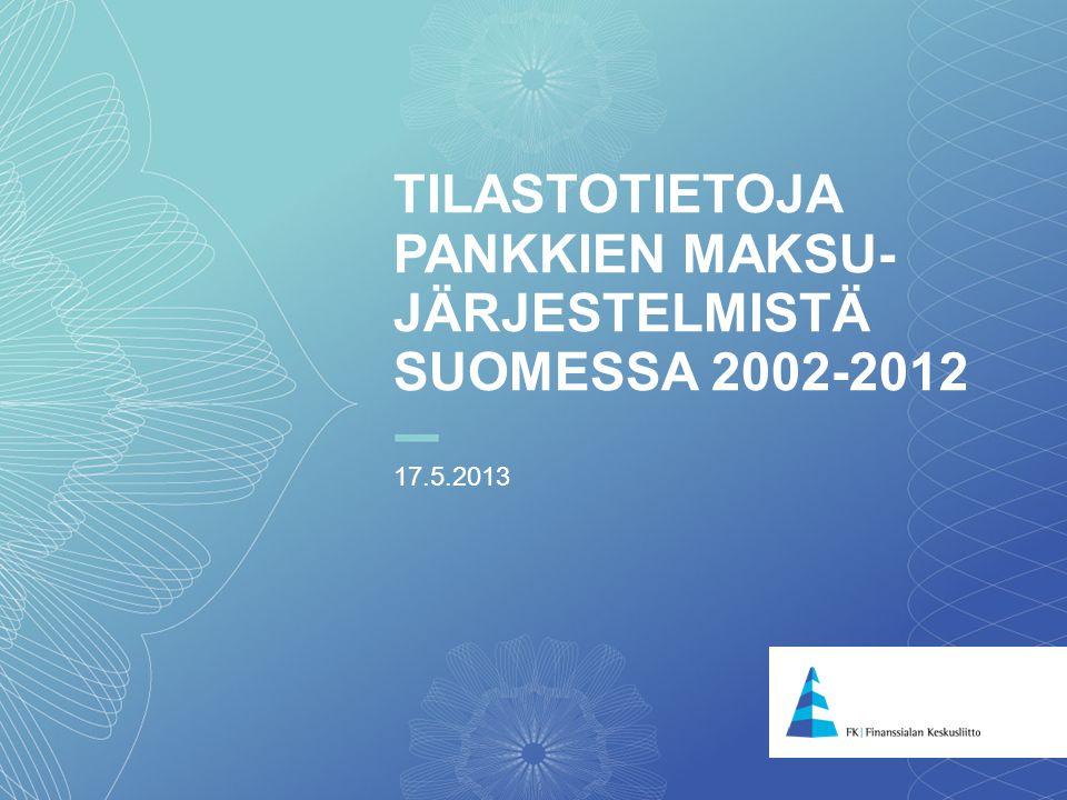 Tilastotietoja pankkien maksu-järjestelmistä Suomessa 2002-2012