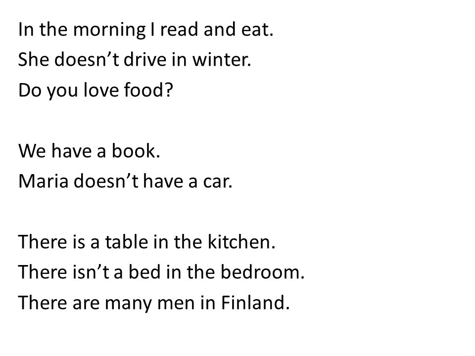 In the morning I read and eat. She doesn't drive in winter