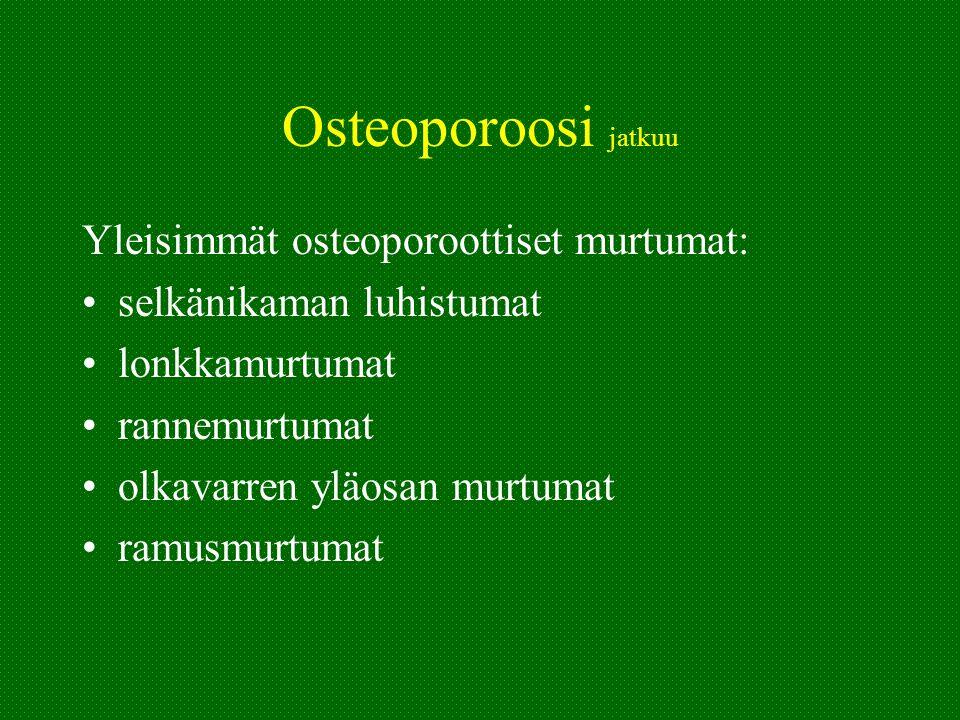 Osteoporoosi jatkuu Yleisimmät osteoporoottiset murtumat: