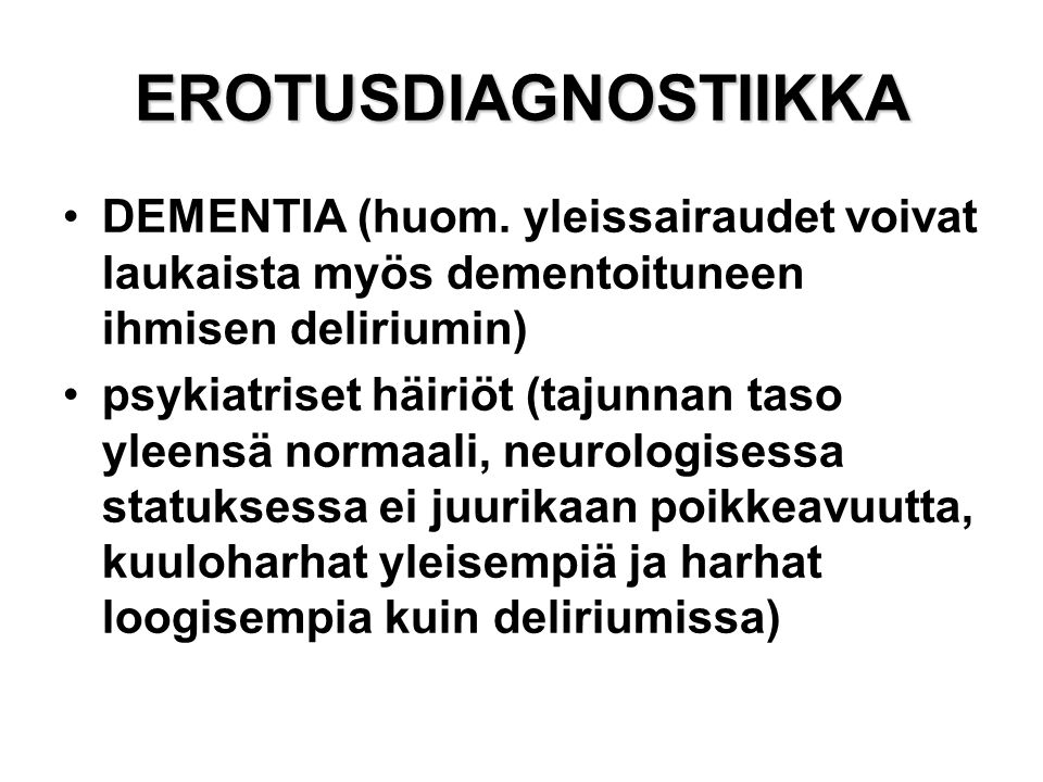 EROTUSDIAGNOSTIIKKA DEMENTIA (huom. yleissairaudet voivat laukaista myös dementoituneen ihmisen deliriumin)