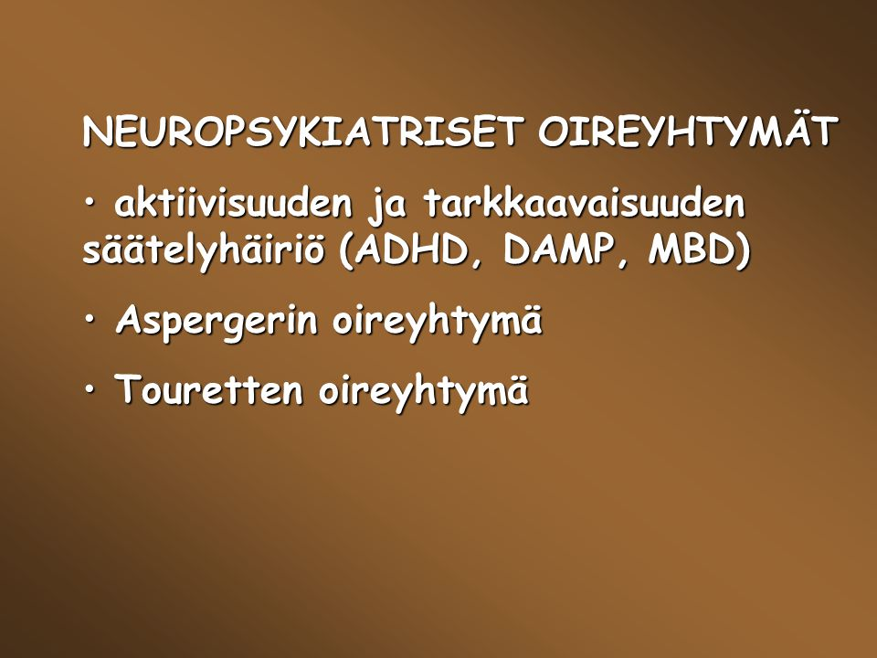 NEUROPSYKIATRISET OIREYHTYMÄT