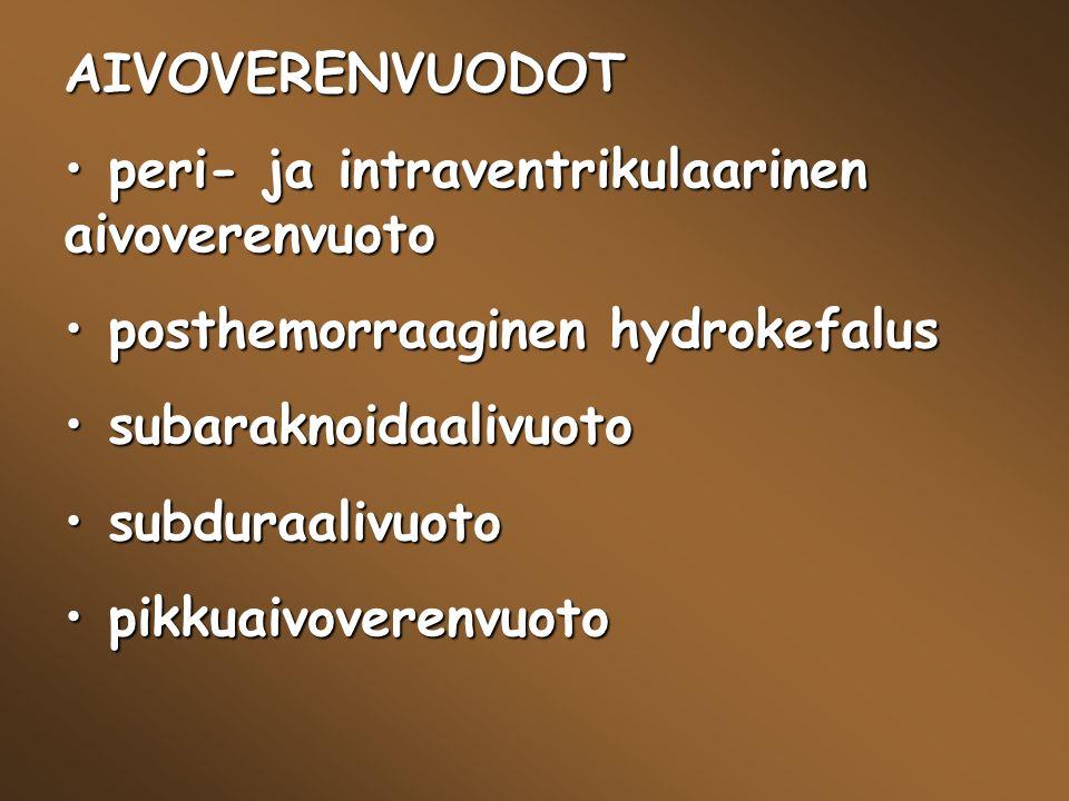 AIVOVERENVUODOT peri- ja intraventrikulaarinen aivoverenvuoto. posthemorraaginen hydrokefalus. subaraknoidaalivuoto.