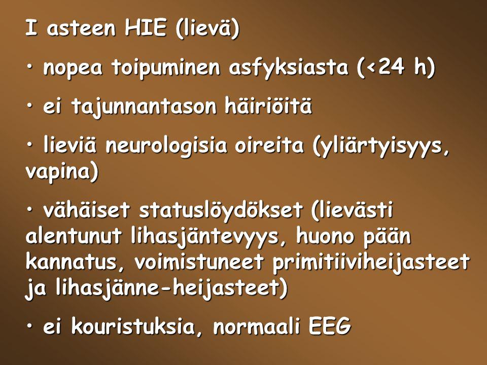 I asteen HIE (lievä) nopea toipuminen asfyksiasta (<24 h) ei tajunnantason häiriöitä. lieviä neurologisia oireita (yliärtyisyys, vapina)