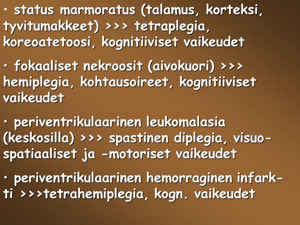 status marmoratus (talamus, korteksi, tyvitumakkeet) >>> tetraplegia, koreoatetoosi, kognitiiviset vaikeudet