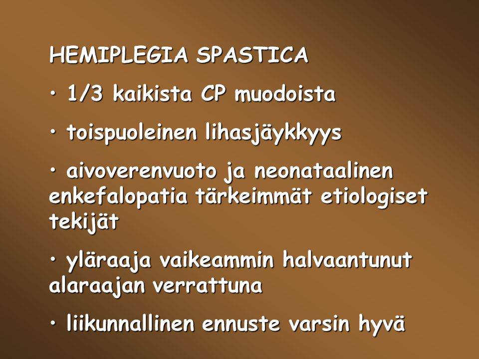 HEMIPLEGIA SPASTICA 1/3 kaikista CP muodoista. toispuoleinen lihasjäykkyys.