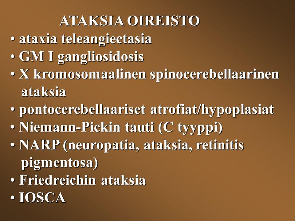 ATAKSIA OIREISTO ataxia teleangiectasia. GM I gangliosidosis. X kromosomaalinen spinocerebellaarinen.