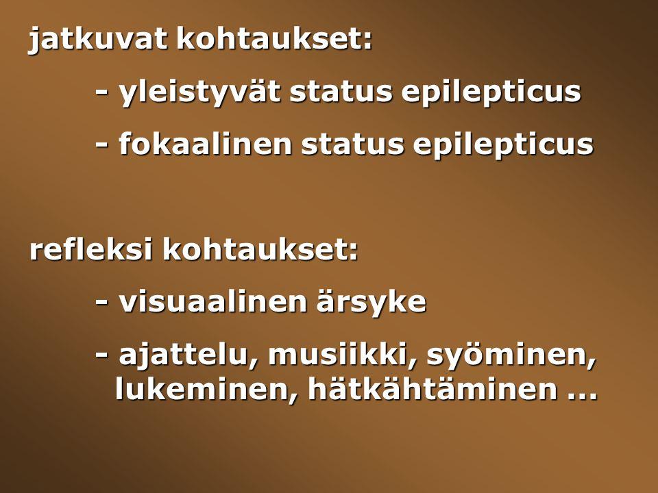 jatkuvat kohtaukset: - yleistyvät status epilepticus. - fokaalinen status epilepticus. refleksi kohtaukset: