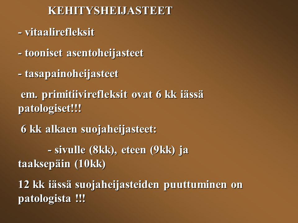 KEHITYSHEIJASTEET - vitaalirefleksit - tooniset asentoheijasteet