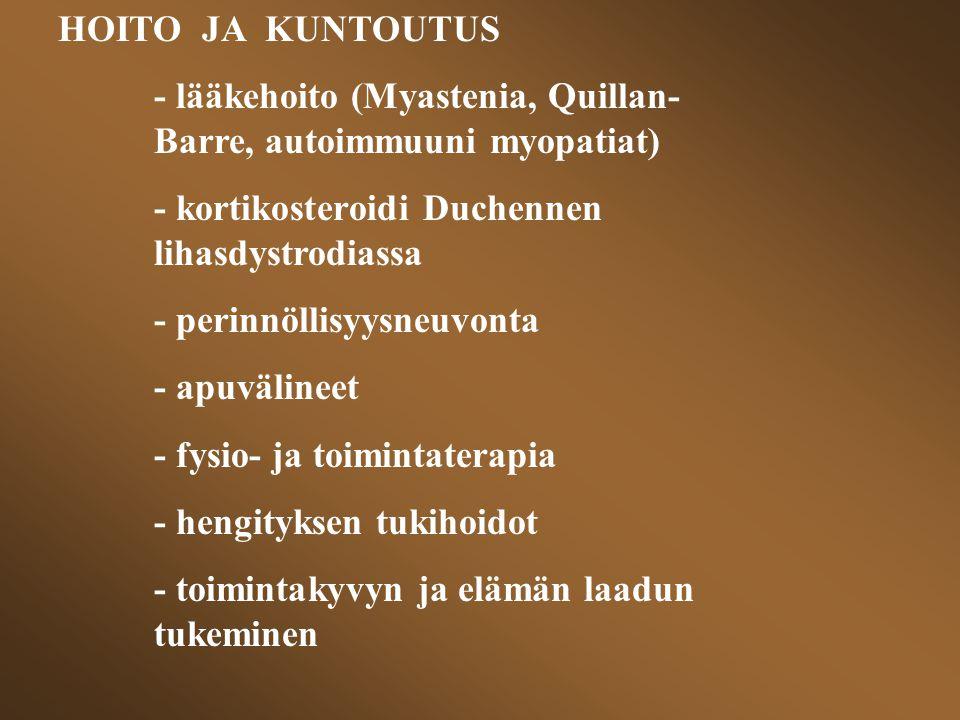 HOITO JA KUNTOUTUS - lääkehoito (Myastenia, Quillan- Barre, autoimmuuni myopatiat) - kortikosteroidi Duchennen lihasdystrodiassa.