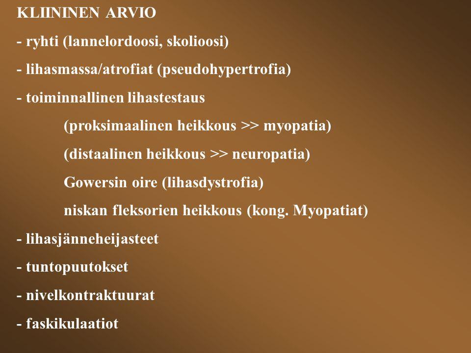 KLIININEN ARVIO - ryhti (lannelordoosi, skolioosi) - lihasmassa/atrofiat (pseudohypertrofia) - toiminnallinen lihastestaus.