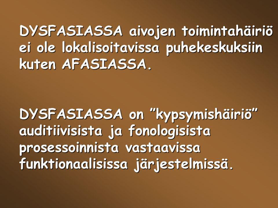 DYSFASIASSA aivojen toimintahäiriö ei ole lokalisoitavissa puhekeskuksiin kuten AFASIASSA.