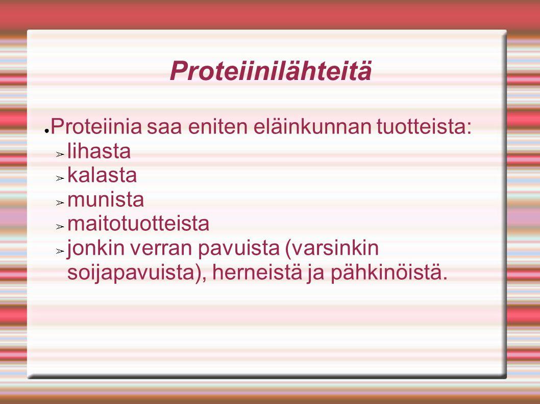Proteiinilähteitä Proteiinia saa eniten eläinkunnan tuotteista: