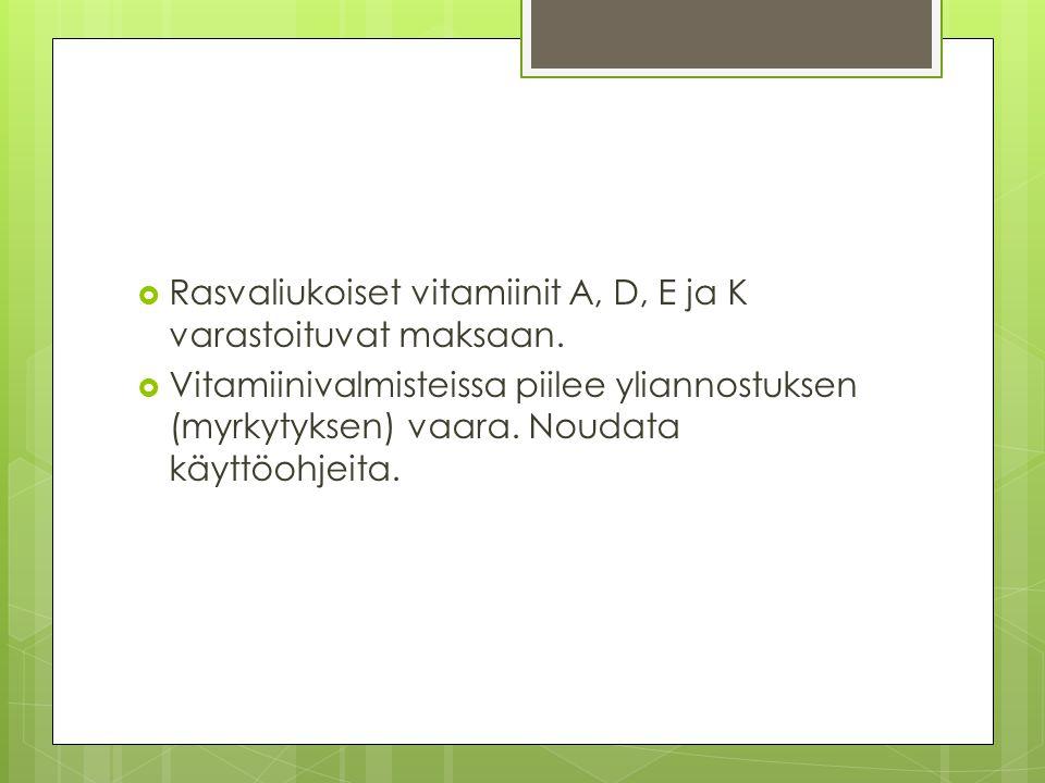 Rasvaliukoiset vitamiinit A, D, E ja K varastoituvat maksaan.