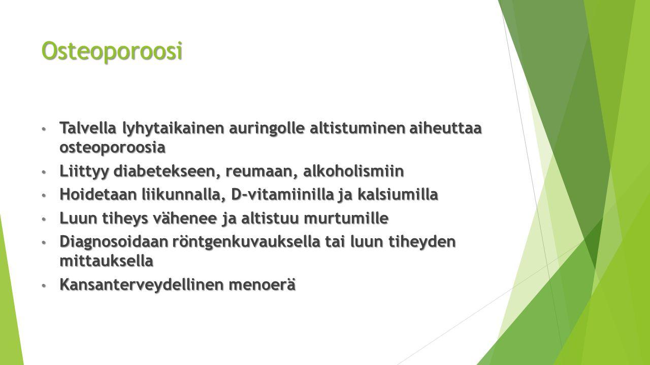 Osteoporoosi Talvella lyhytaikainen auringolle altistuminen aiheuttaa osteoporoosia. Liittyy diabetekseen, reumaan, alkoholismiin.