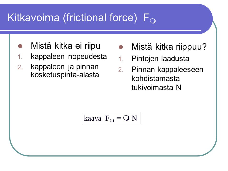 Kitkavoima (frictional force) F