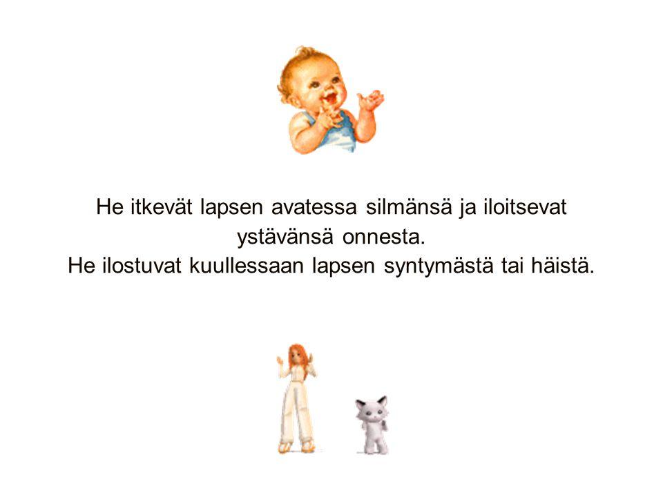 He itkevät lapsen avatessa silmänsä ja iloitsevat ystävänsä onnesta.