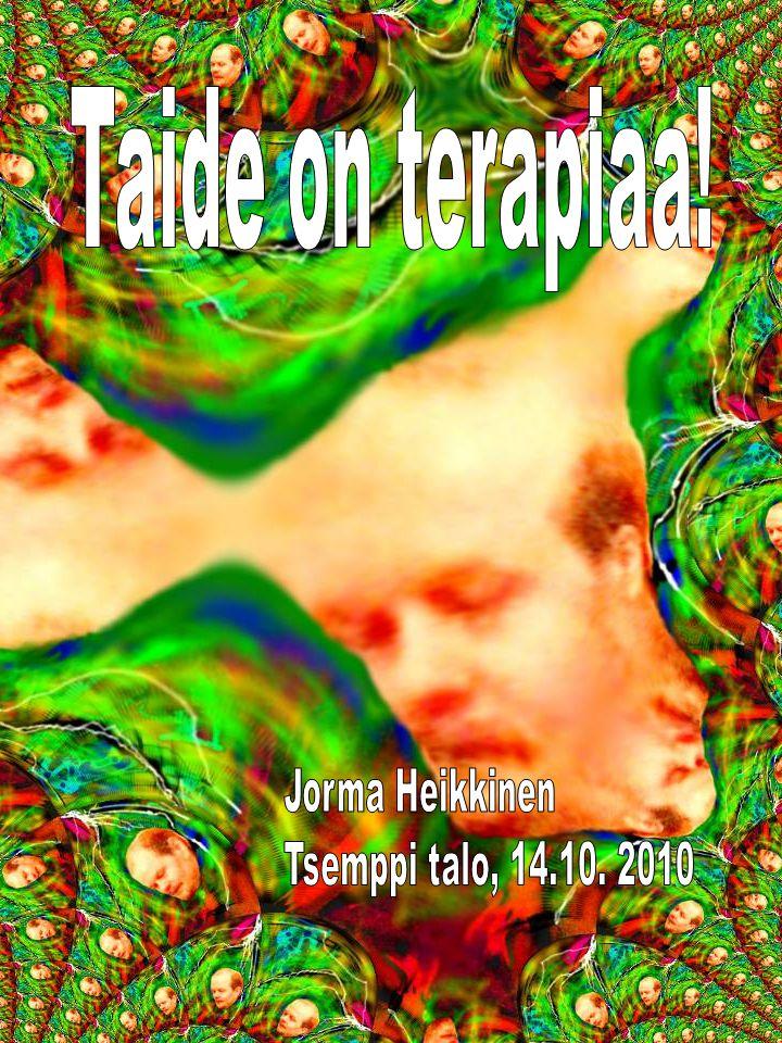 Taide on terapiaa! Jorma Heikkinen Tsemppi talo, 14.10. 2010