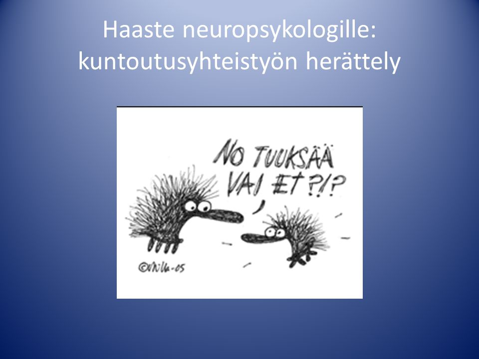 Haaste neuropsykologille: kuntoutusyhteistyön herättely