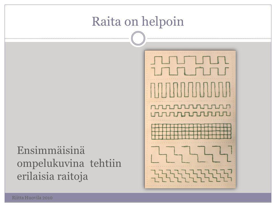 Raita on helpoin Ensimmäisinä ompelukuvina tehtiin erilaisia raitoja