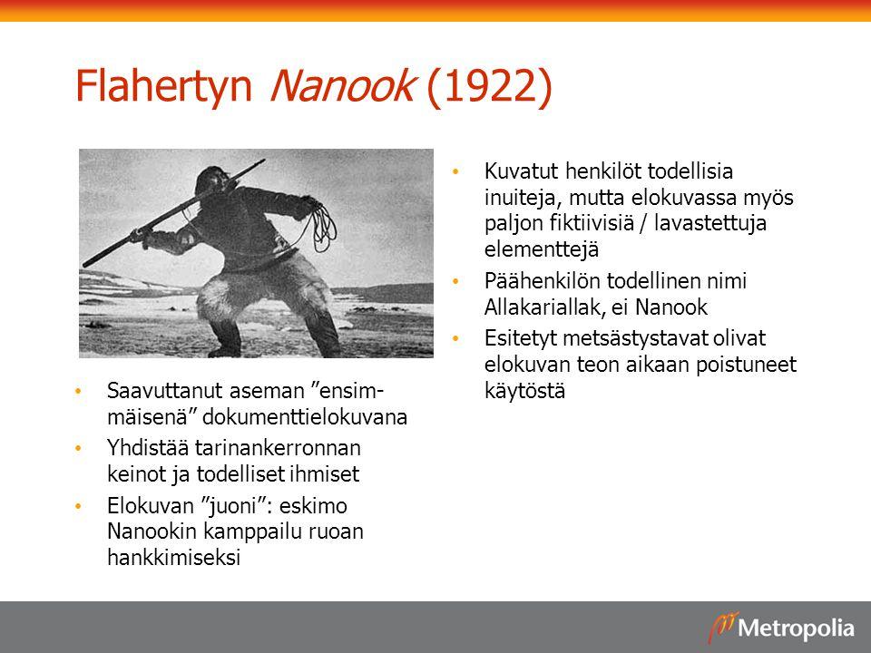 Flahertyn Nanook (1922) Saavuttanut aseman ensim-mäisenä dokumenttielokuvana. Yhdistää tarinankerronnan keinot ja todelliset ihmiset.