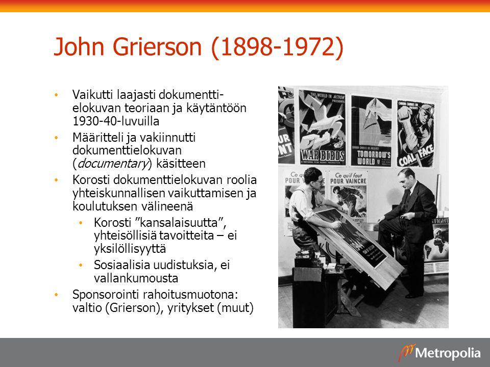 John Grierson (1898-1972) Vaikutti laajasti dokumentti-elokuvan teoriaan ja käytäntöön 1930-40-luvuilla.