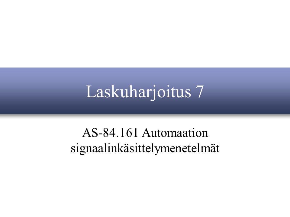 AS-84.161 Automaation signaalinkäsittelymenetelmät